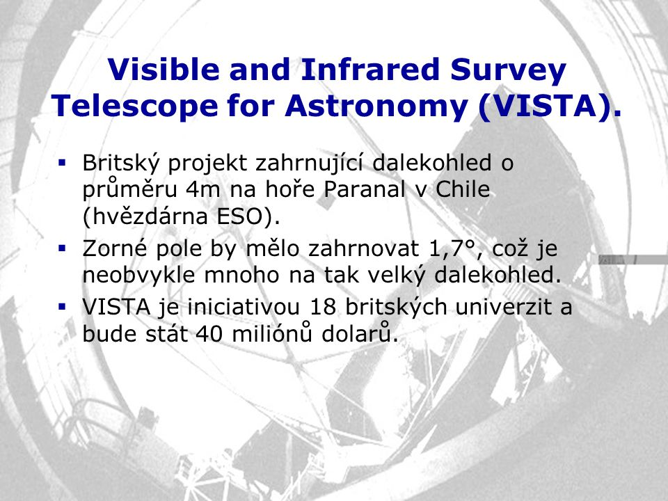 Visible and Infrared Survey Telescope for Astronomy (VISTA).