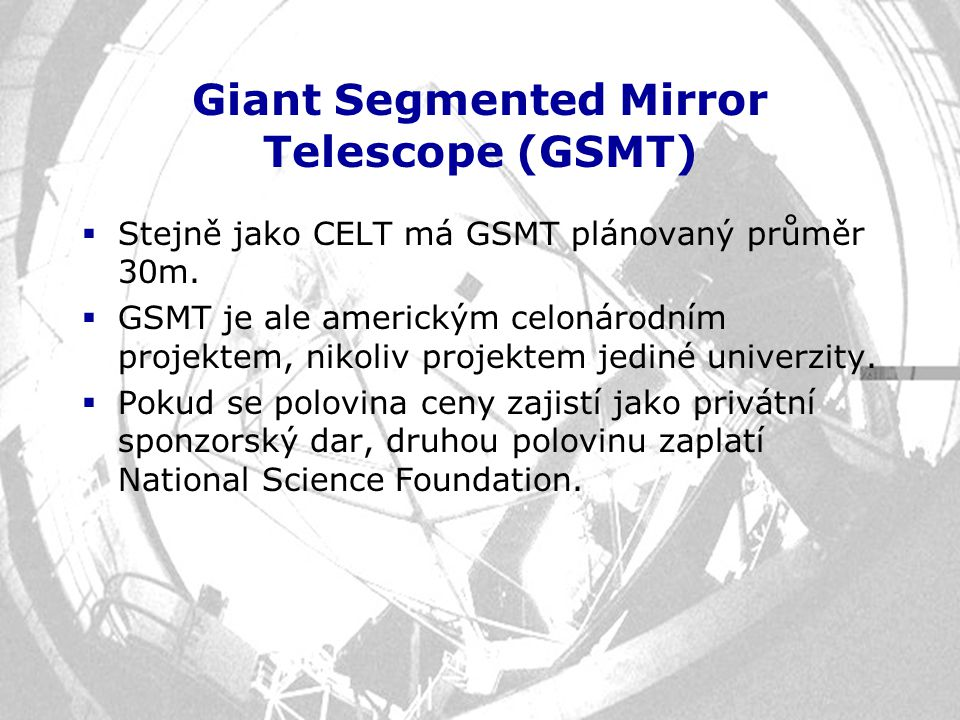 Giant Segmented Mirror Telescope (GSMT)
