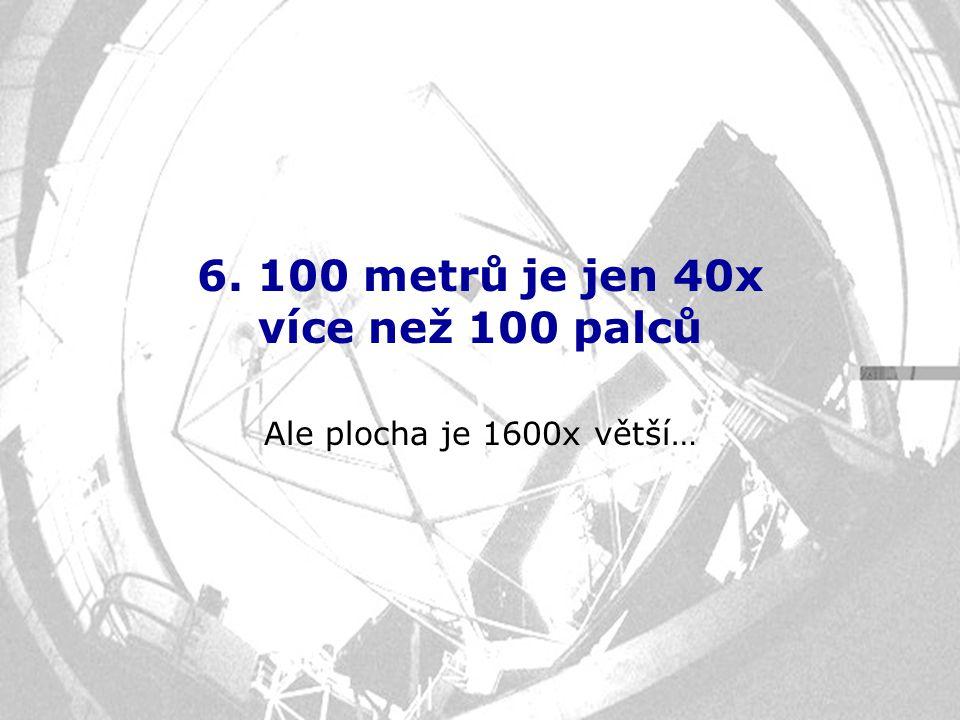 6. 100 metrů je jen 40x více než 100 palců