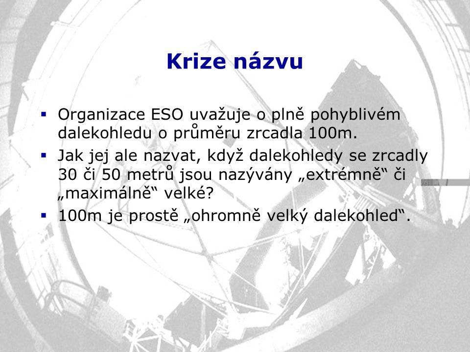 Krize názvu Organizace ESO uvažuje o plně pohyblivém dalekohledu o průměru zrcadla 100m.