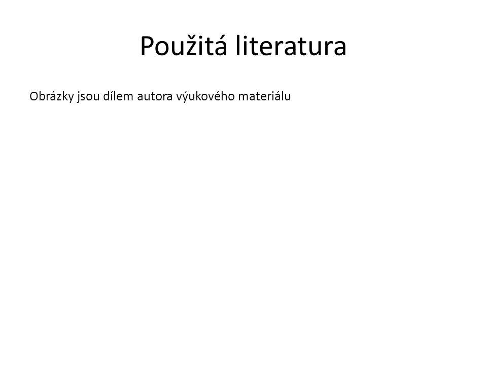 Použitá literatura Obrázky jsou dílem autora výukového materiálu