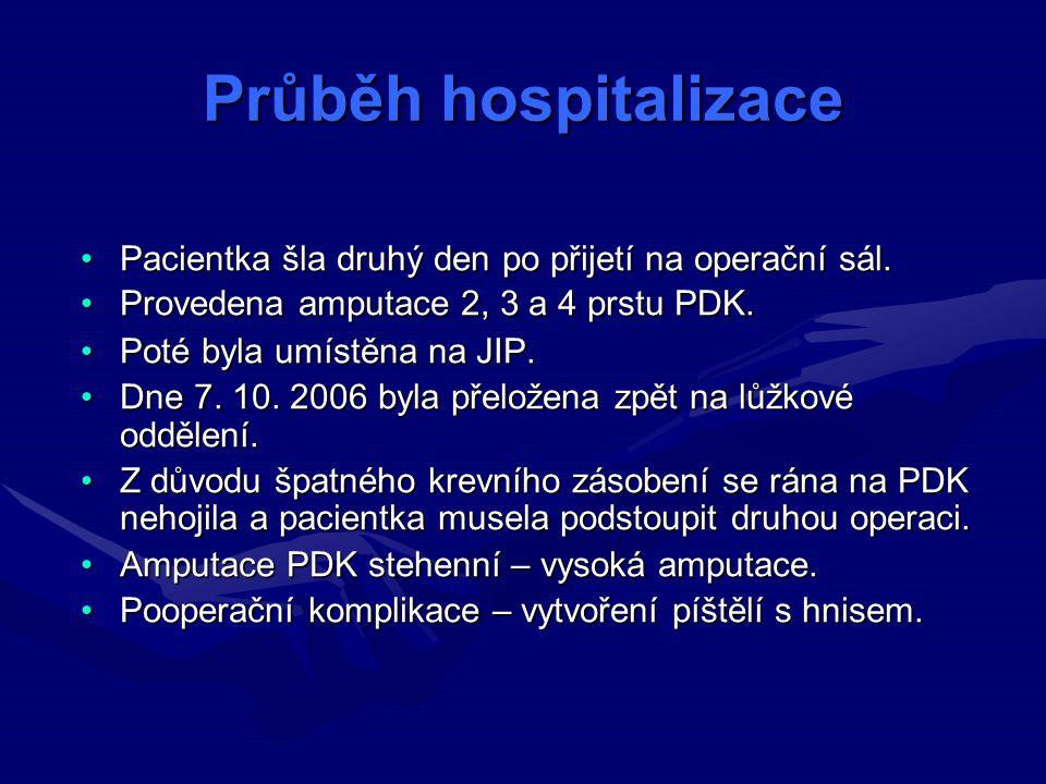 Průběh hospitalizace Pacientka šla druhý den po přijetí na operační sál. Provedena amputace 2, 3 a 4 prstu PDK.