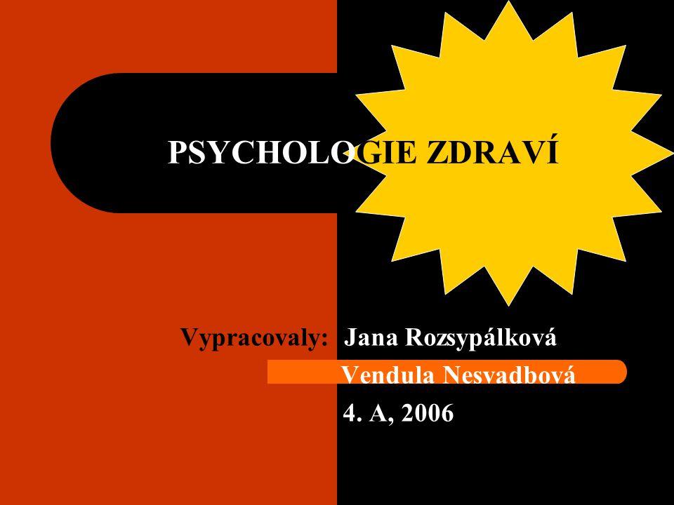 Vypracovaly: Jana Rozsypálková Vendula Nesvadbová 4. A, 2006