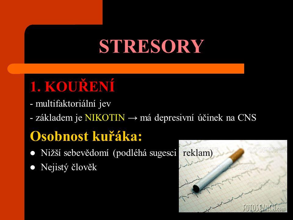 STRESORY 1. KOUŘENÍ Osobnost kuřáka: - multifaktoriální jev