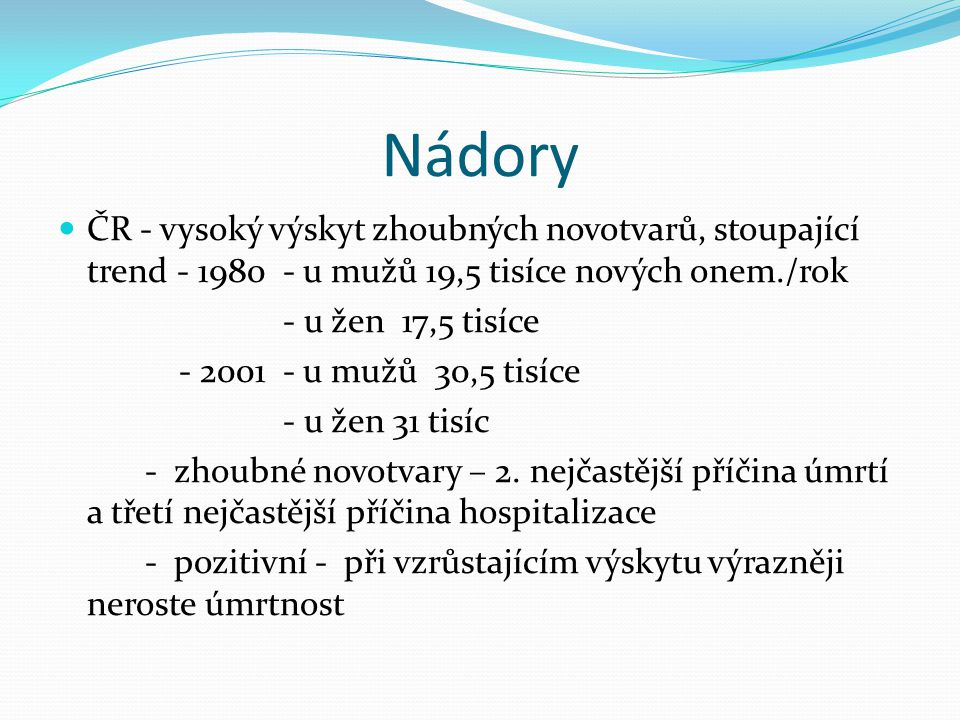 Nádory ČR - vysoký výskyt zhoubných novotvarů, stoupající trend - 1980 - u mužů 19,5 tisíce nových onem./rok.