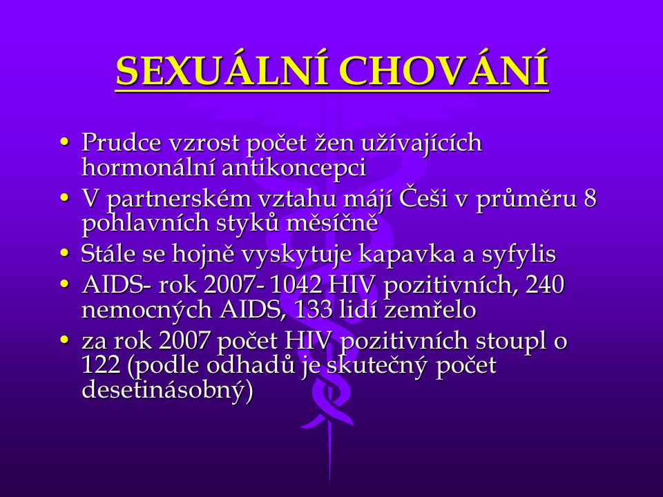 SEXUÁLNÍ CHOVÁNÍ Prudce vzrost počet žen užívajících hormonální antikoncepci. V partnerském vztahu májí Češi v průměru 8 pohlavních styků měsíčně.