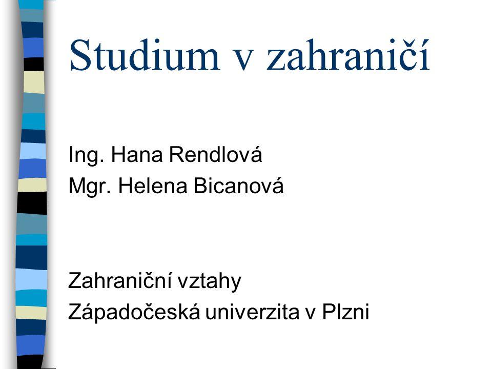Studium v zahraničí Ing. Hana Rendlová Mgr. Helena Bicanová
