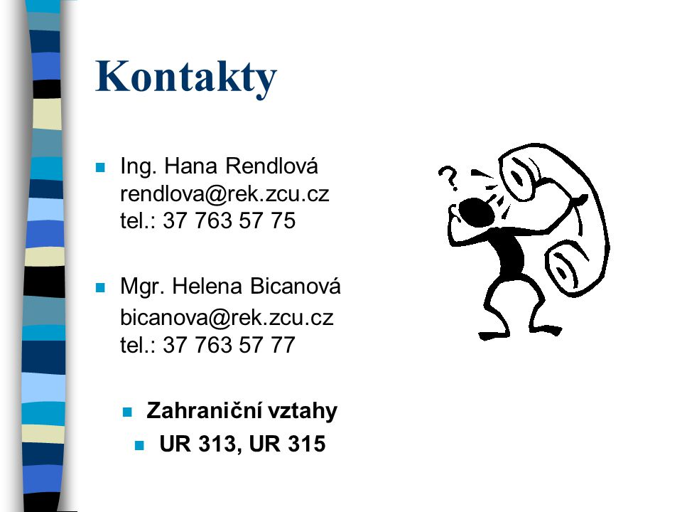 Kontakty Ing. Hana Rendlová rendlova@rek.zcu.cz tel.: 37 763 57 75