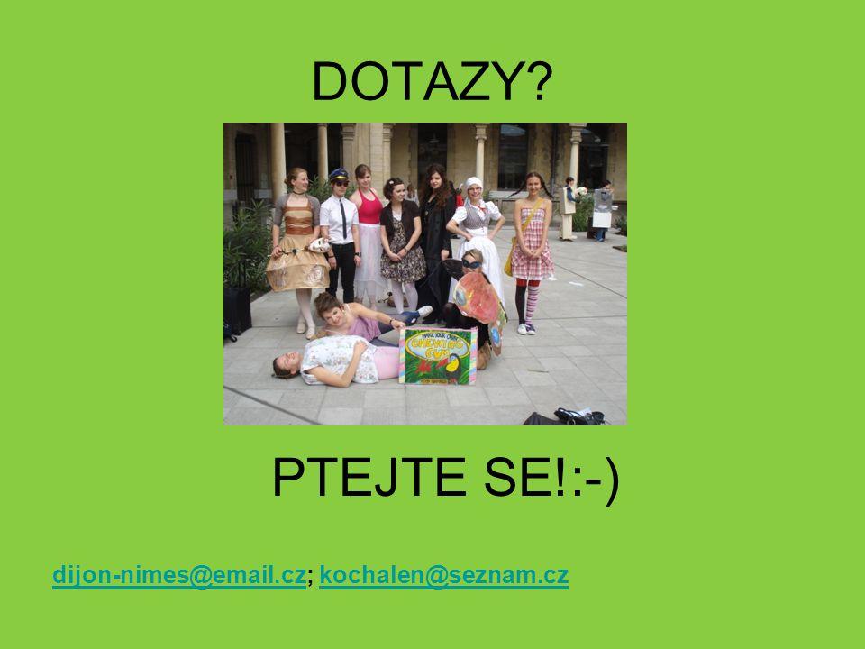 DOTAZY PTEJTE SE!:-) dijon-nimes@email.cz; kochalen@seznam.cz