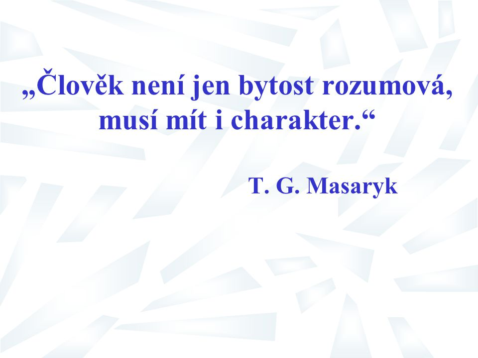 """""""Člověk není jen bytost rozumová, musí mít i charakter."""