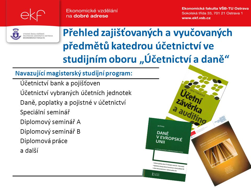 """Přehled zajišťovaných a vyučovaných předmětů katedrou účetnictví ve studijním oboru """"Účetnictví a daně"""