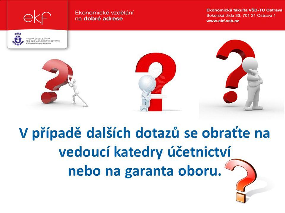 …. V případě dalších dotazů se obraťte na vedoucí katedry účetnictví nebo na garanta oboru. ….