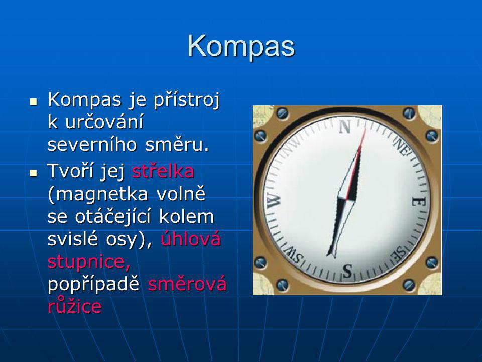 Kompas Kompas je přístroj k určování severního směru.