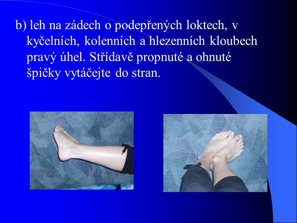 b) leh na zádech o podepřených loktech, v kyčelních, kolenních a hlezenních kloubech pravý úhel.