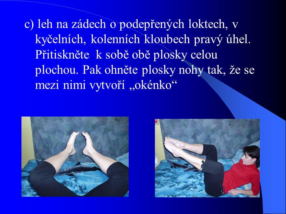 c) leh na zádech o podepřených loktech, v kyčelních, kolenních kloubech pravý úhel.