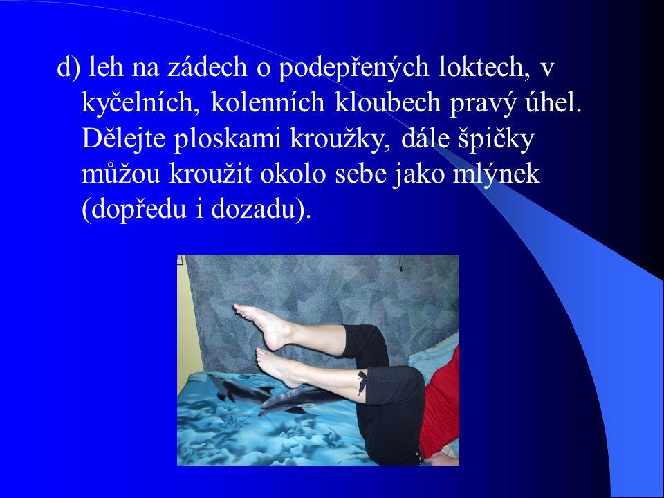 d) leh na zádech o podepřených loktech, v kyčelních, kolenních kloubech pravý úhel.