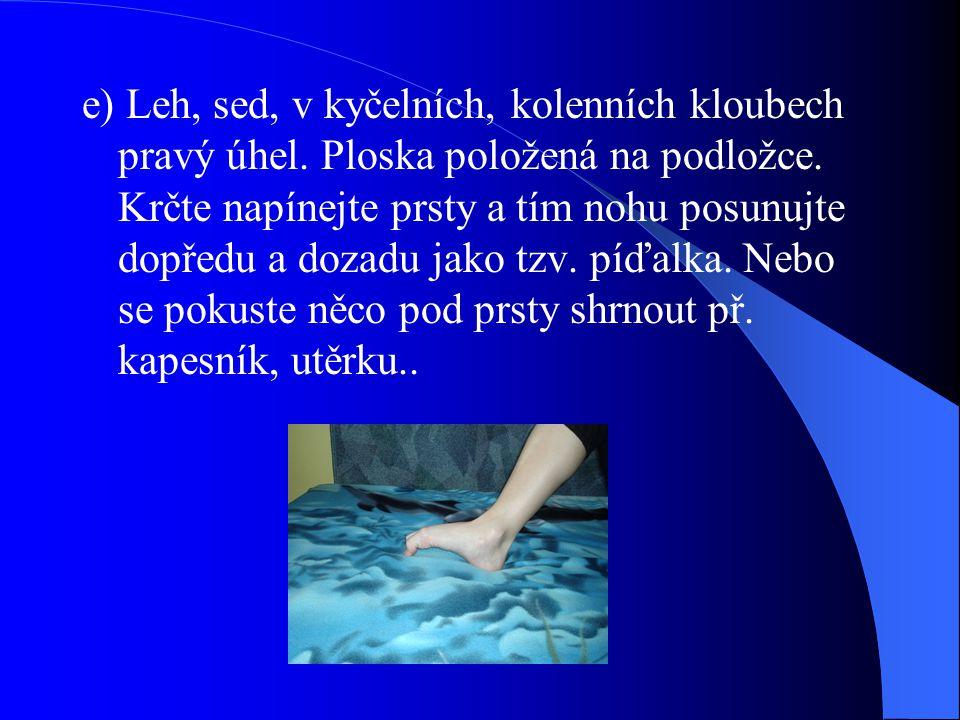 e) Leh, sed, v kyčelních, kolenních kloubech pravý úhel