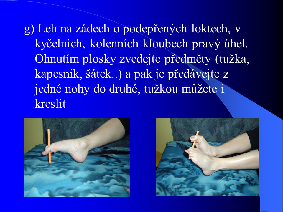 g) Leh na zádech o podepřených loktech, v kyčelních, kolenních kloubech pravý úhel.