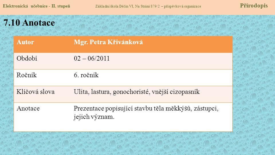 7.10 Anotace Autor Mgr. Petra Křivánková Období 02 – 06/2011 Ročník