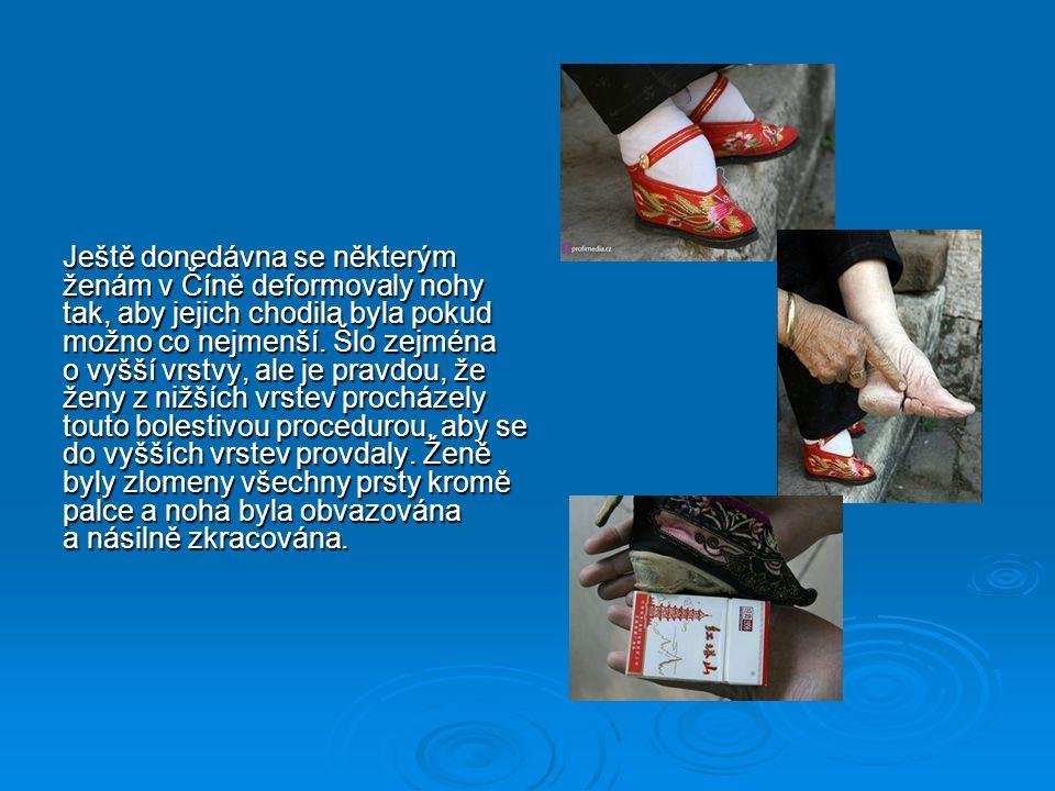 Ještě donedávna se některým ženám v Číně deformovaly nohy tak, aby jejich chodila byla pokud možno co nejmenší.