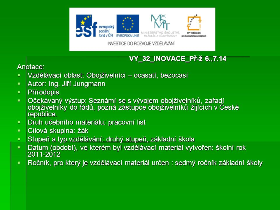 VY_32_INOVACE_Př-ž 6.,7.14 Anotace: Vzdělávací oblast: Obojživelníci – ocasatí, bezocasí. Autor: Ing. Jiří Jungmann.