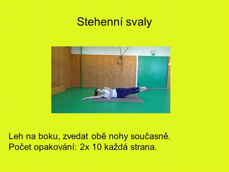 Stehenní svaly Leh na boku, zvedat obě nohy současně.