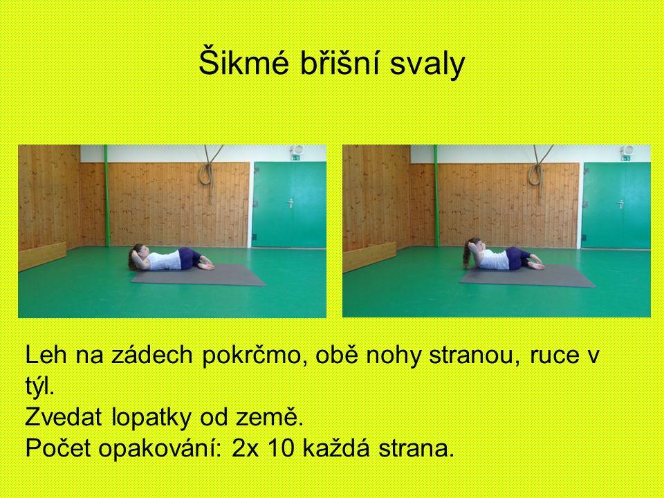 Šikmé břišní svaly Leh na zádech pokrčmo, obě nohy stranou, ruce v týl.
