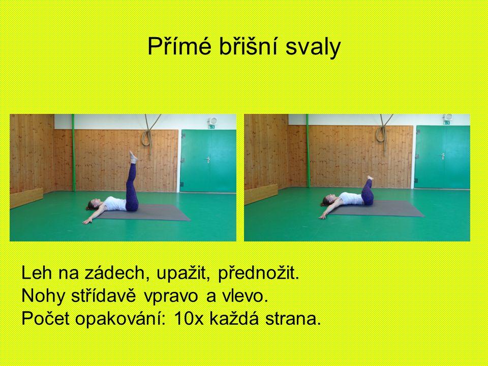 Přímé břišní svaly Leh na zádech, upažit, přednožit.