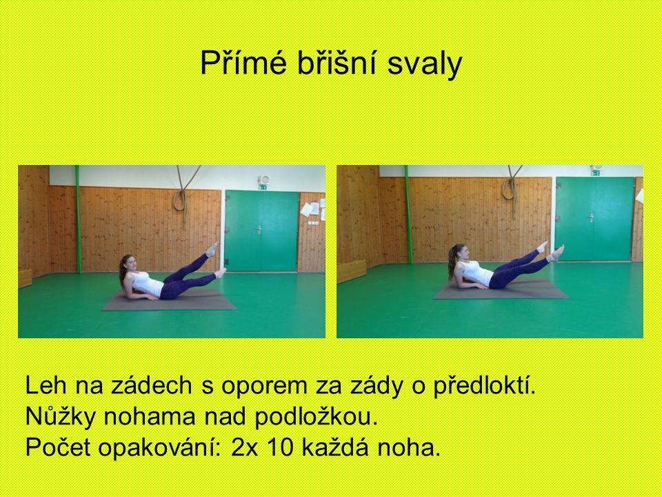 Přímé břišní svaly Leh na zádech s oporem za zády o předloktí.