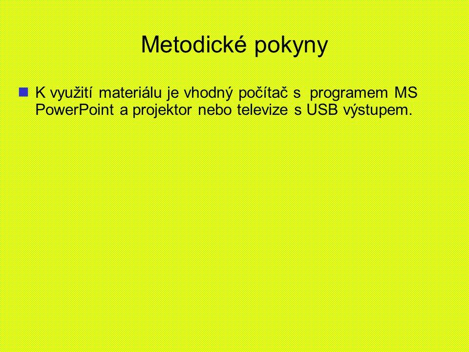 Metodické pokyny K využití materiálu je vhodný počítač s programem MS PowerPoint a projektor nebo televize s USB výstupem.