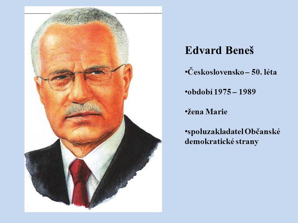 Edvard Beneš Československo – 50. léta období 1975 – 1989 žena Marie
