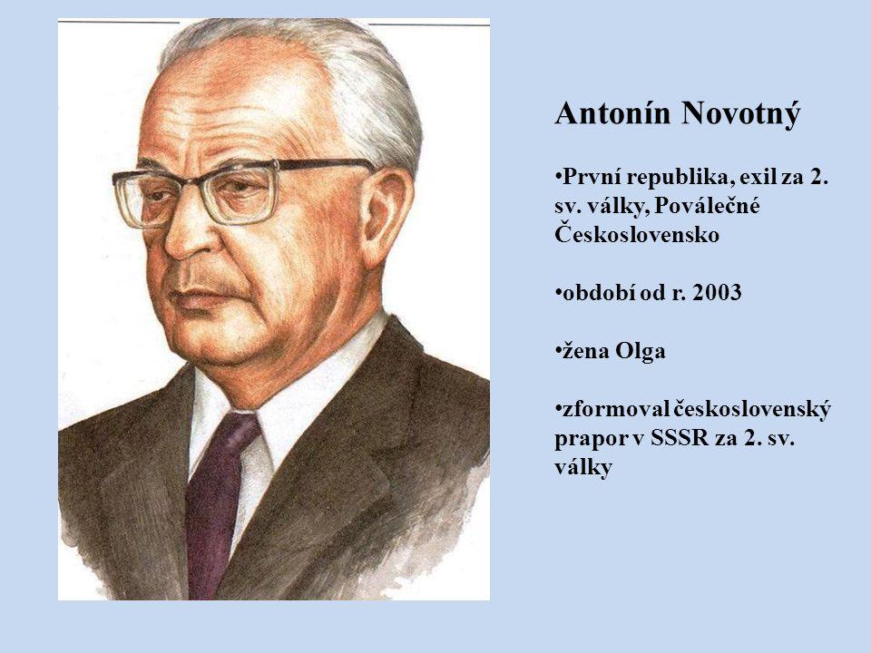 Antonín Novotný První republika, exil za 2. sv. války, Poválečné Československo. období od r. 2003.