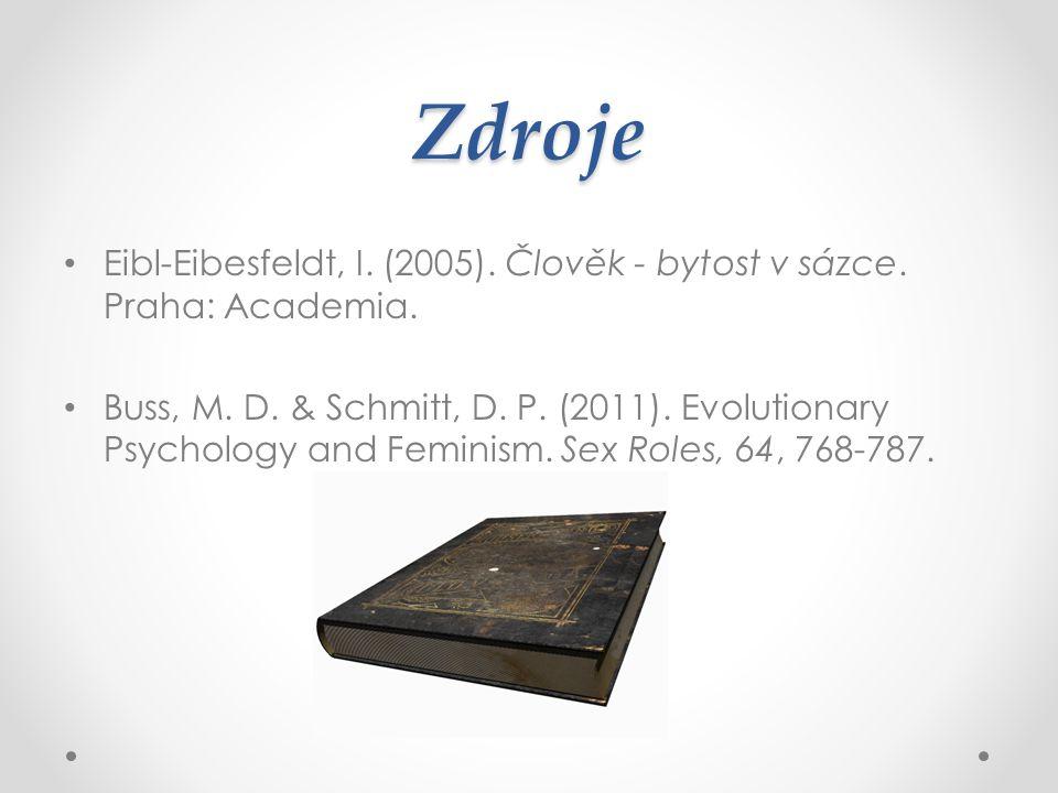 Zdroje Eibl-Eibesfeldt, I. (2005). Člověk - bytost v sázce. Praha: Academia.