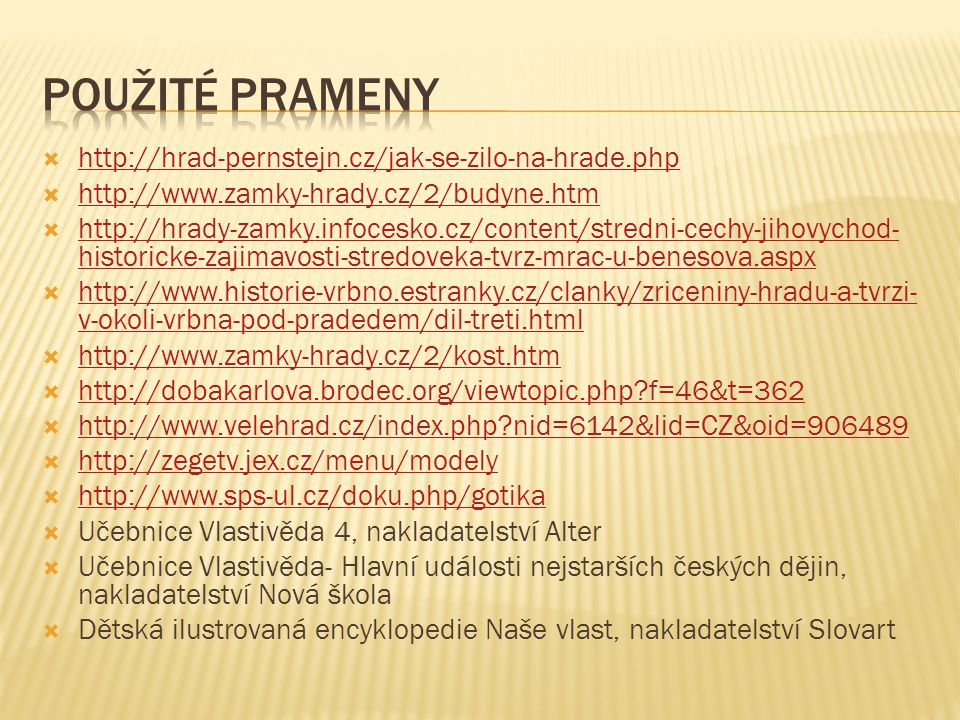 Použité prameny http://hrad-pernstejn.cz/jak-se-zilo-na-hrade.php