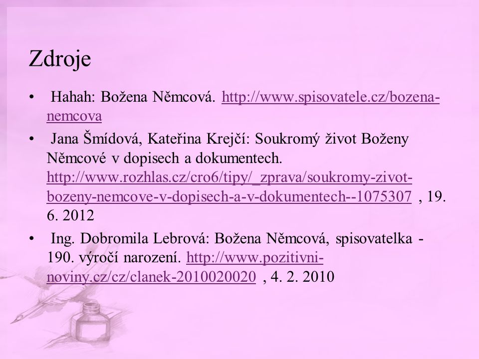 Zdroje Hahah: Božena Němcová. http://www.spisovatele.cz/bozena-nemcova