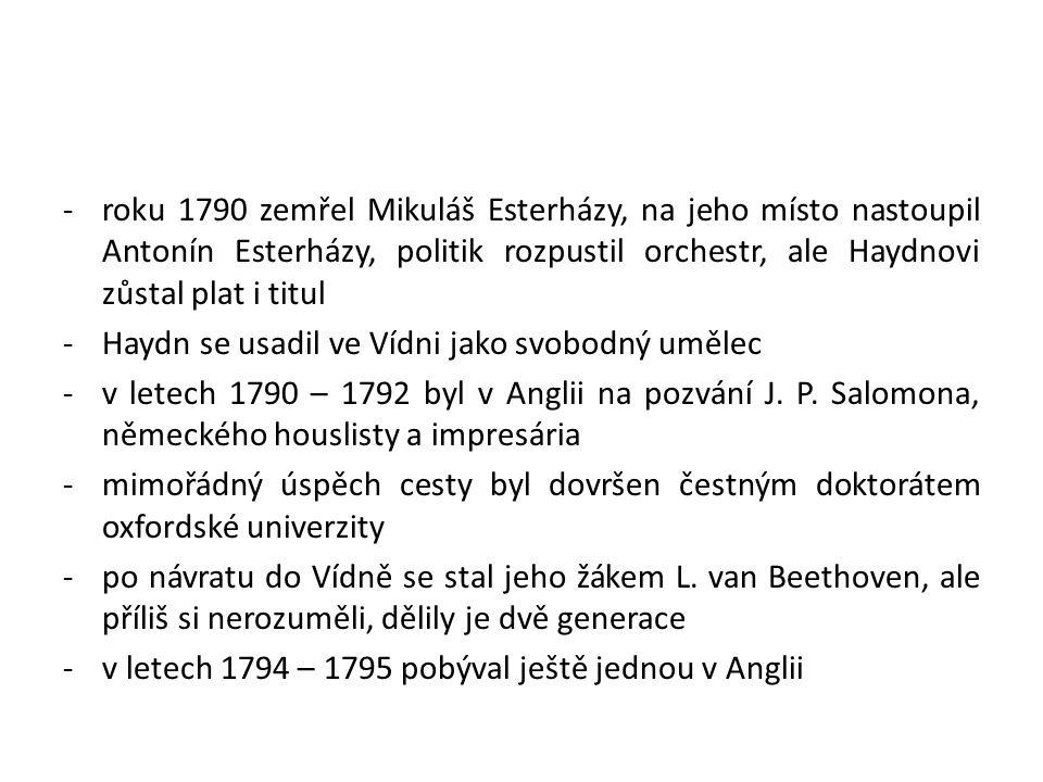roku 1790 zemřel Mikuláš Esterházy, na jeho místo nastoupil Antonín Esterházy, politik rozpustil orchestr, ale Haydnovi zůstal plat i titul