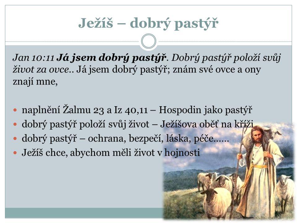 Ježíš – dobrý pastýř Jan 10:11 Já jsem dobrý pastýř. Dobrý pastýř položí svůj život za ovce.. Já jsem dobrý pastýř; znám své ovce a ony znají mne,