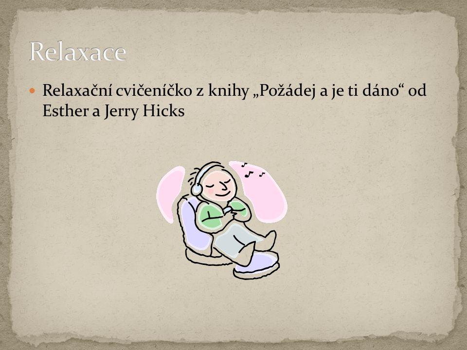"""Relaxace Relaxační cvičeníčko z knihy """"Požádej a je ti dáno od Esther a Jerry Hicks"""