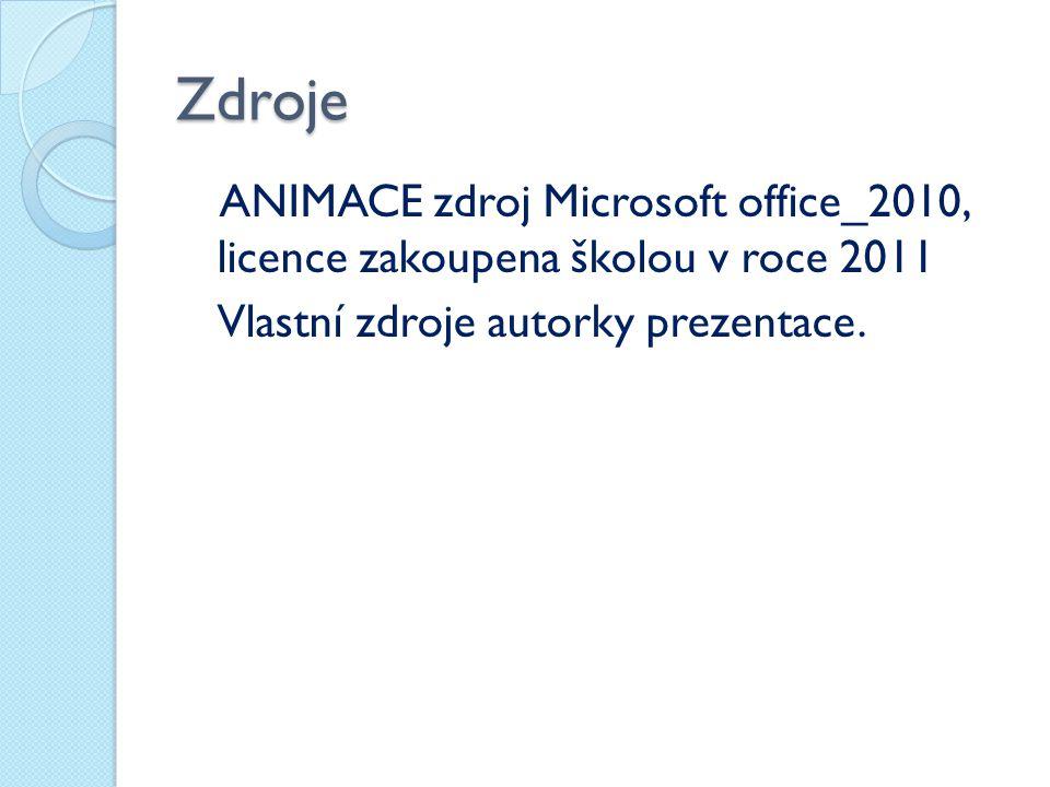 Zdroje ANIMACE zdroj Microsoft office_2010, licence zakoupena školou v roce 2011.