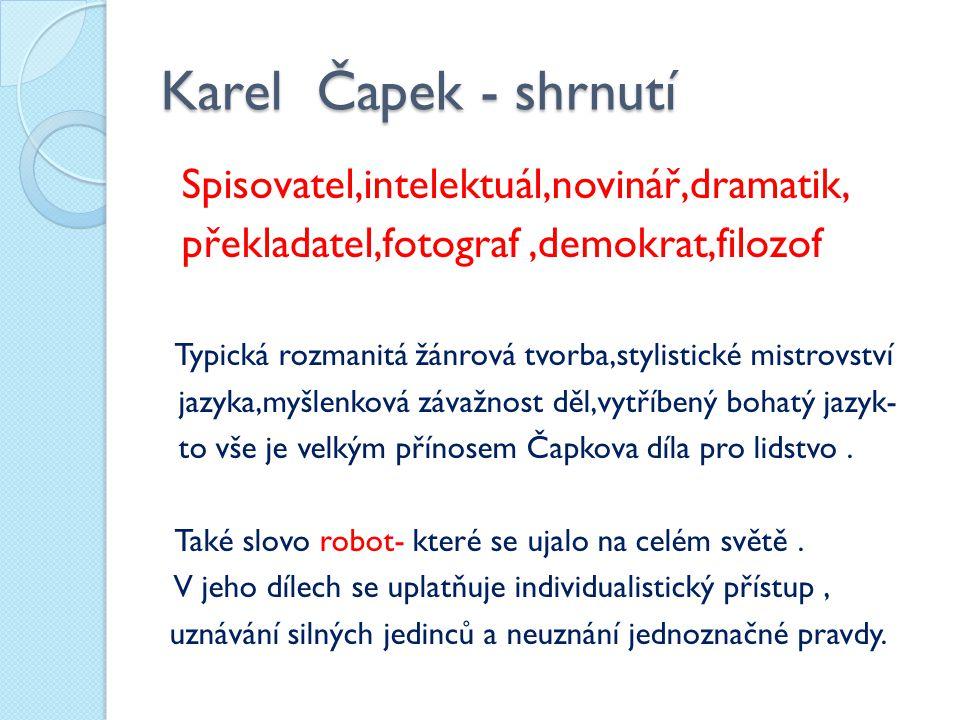 Karel Čapek - shrnutí Spisovatel,intelektuál,novinář,dramatik,