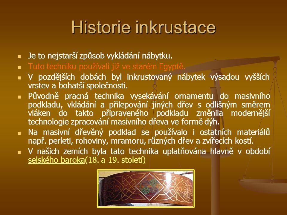 Historie inkrustace Je to nejstarší způsob vykládání nábytku.
