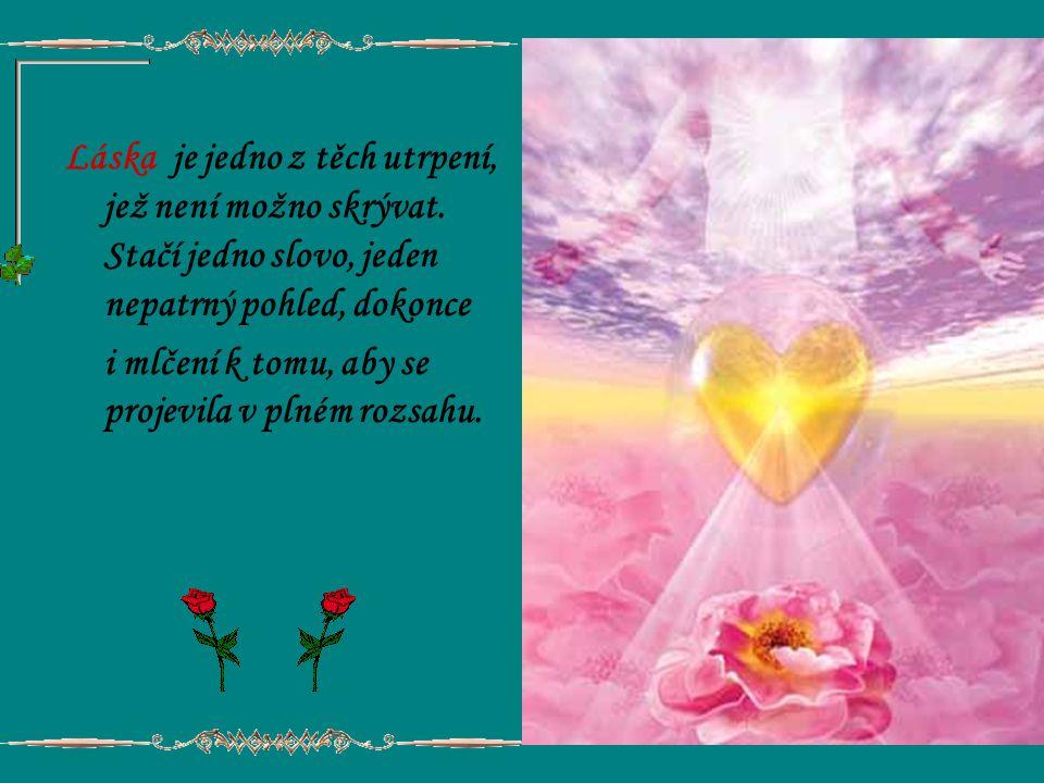 Láska je jedno z těch utrpení, jež není možno skrývat