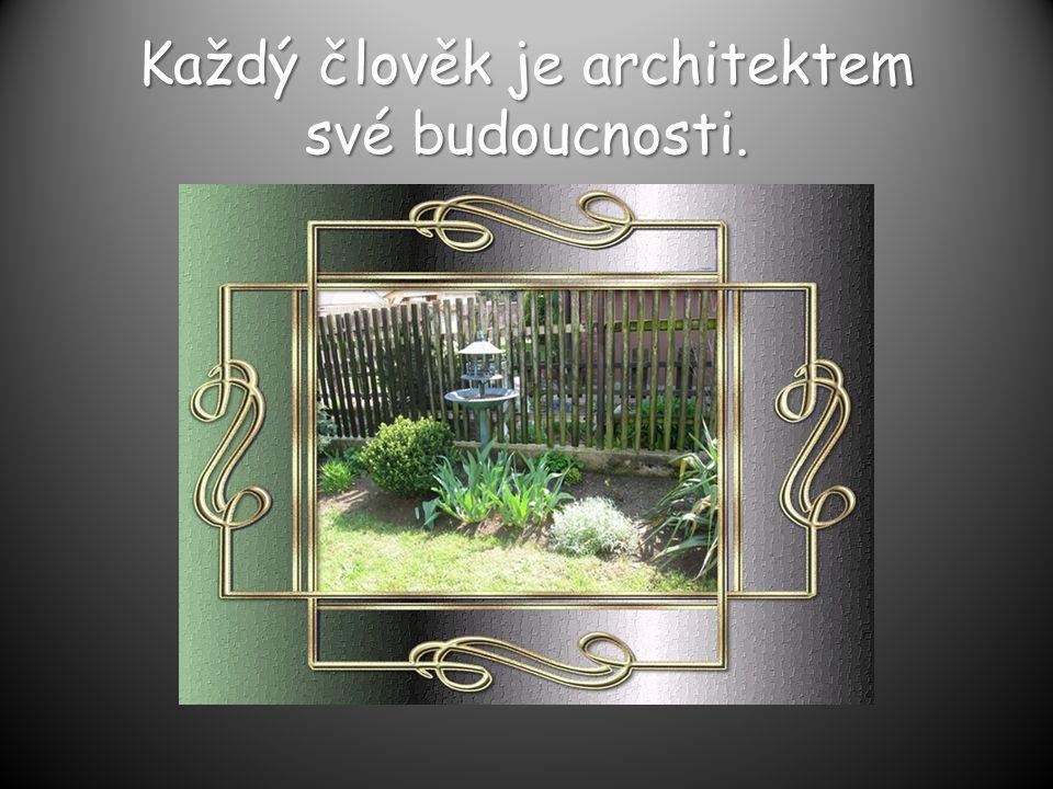 Každý člověk je architektem své budoucnosti.