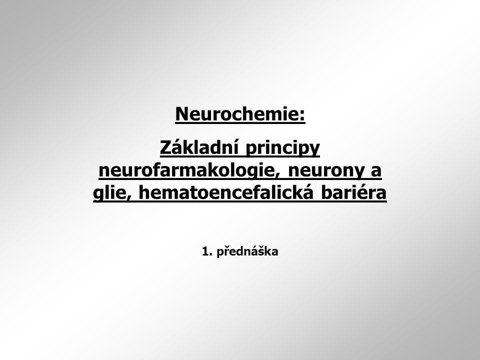 Neurochemie: Základní principy neurofarmakologie, neurony a glie, hematoencefalická bariéra.