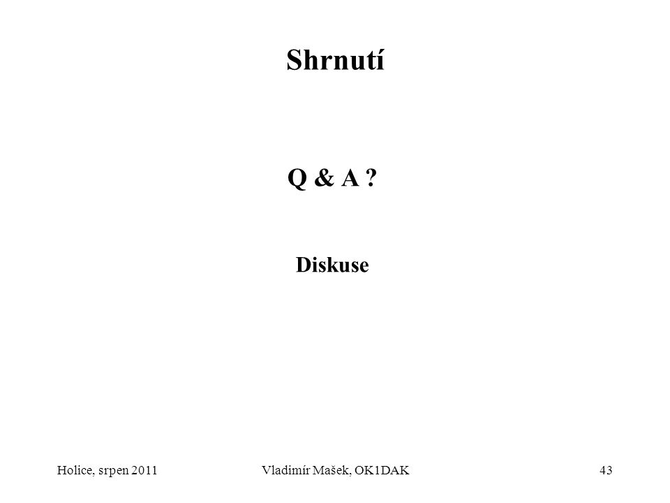 Shrnutí Q & A Diskuse Holice, srpen 2011 Vladimír Mašek, OK1DAK