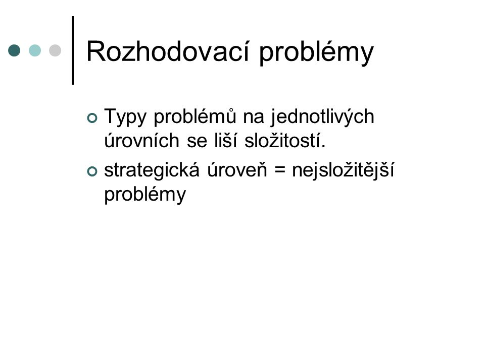 Rozhodovací problémy Typy problémů na jednotlivých úrovních se liší složitostí.