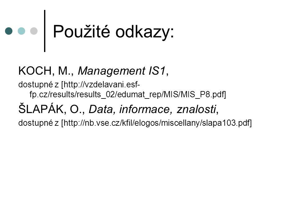 Použité odkazy: KOCH, M., Management IS1,
