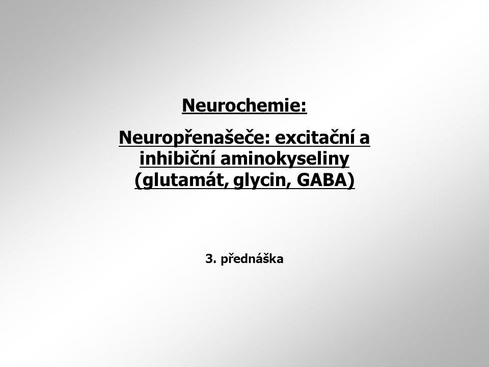 Neurochemie: Neuropřenašeče: excitační a inhibiční aminokyseliny (glutamát, glycin, GABA) 3.