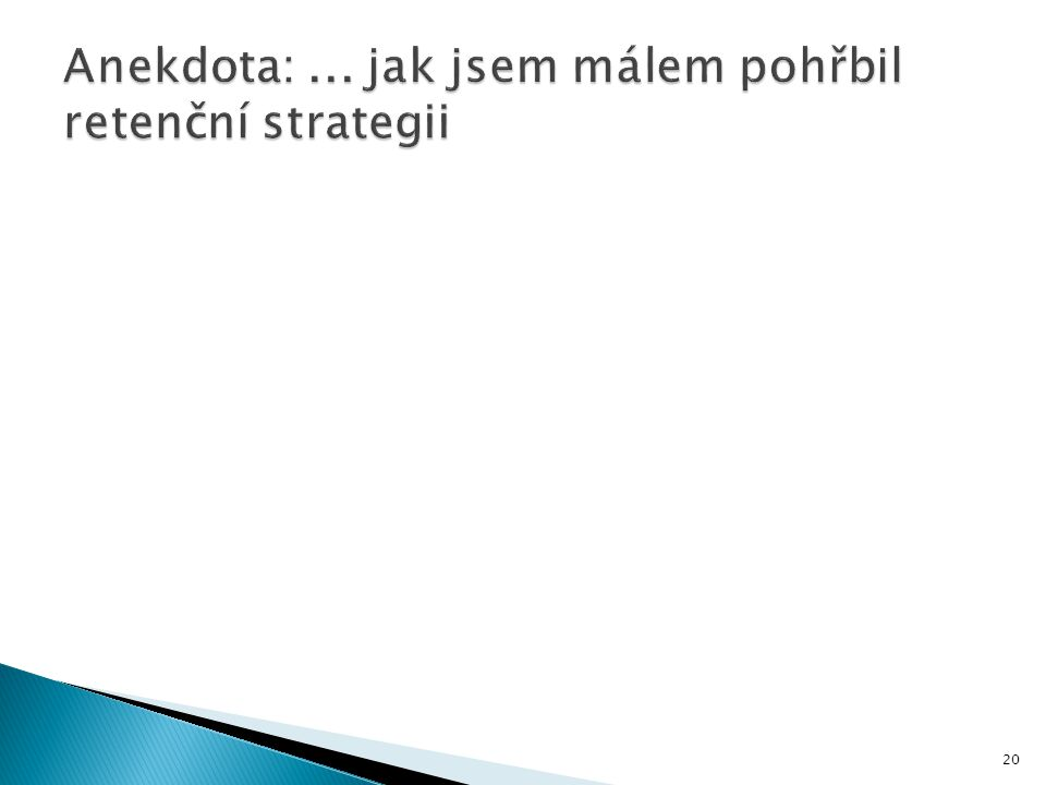 Anekdota: ... jak jsem málem pohřbil retenční strategii