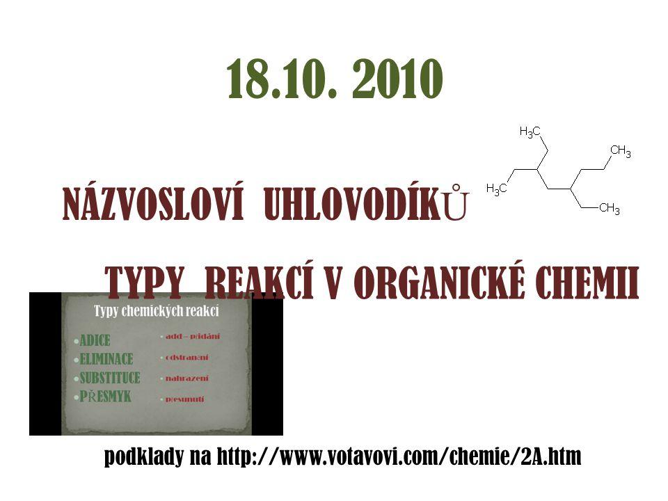 18.10. 2010 NÁZVOSLOVÍ UHLOVODÍKŮ TYPY REAKCÍ V ORGANICKÉ CHEMII
